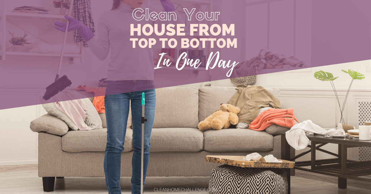 Clean Your House From Top To Bottom In One Day