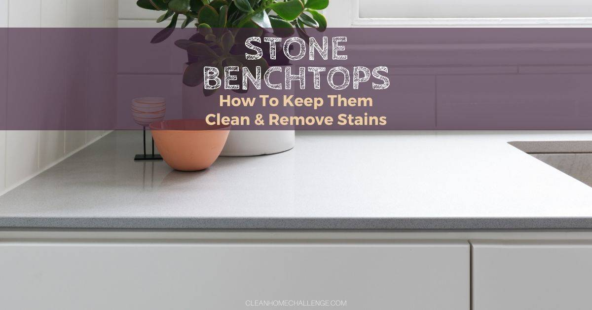 Stone Benchtops How To Keep Them Clean & Remove Stains