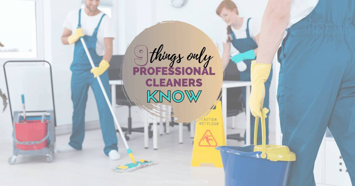 9 Things Only Professional Cleaners Know