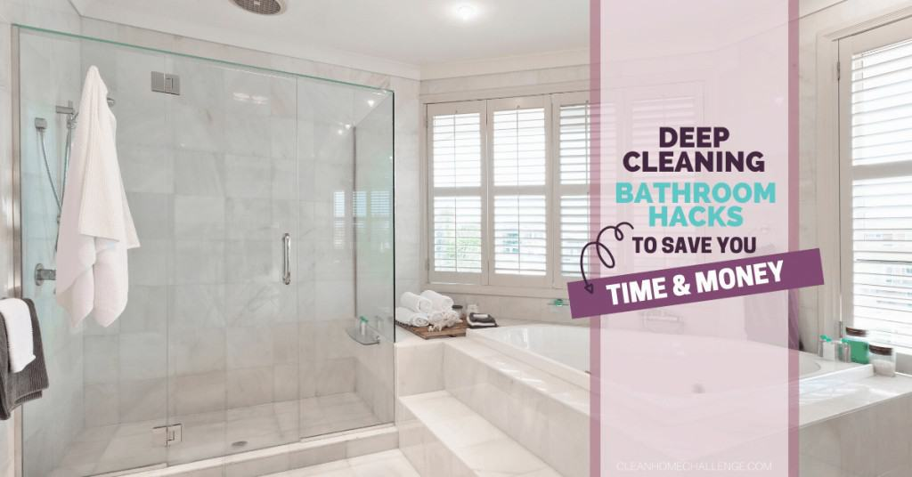 Deep Cleaning Bathroom Hacks To Save You Time & Money